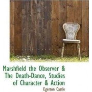 Marshfield the Observer & the Death-Dance, Studies of Character & Action by Egerton Castle