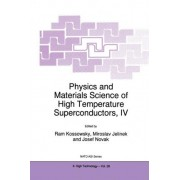 Physics and Materials Science of High Temperature Superconductors, IV by Ram Kossowsky