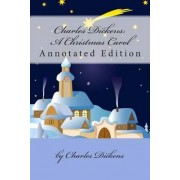 Charles Dicken's a Christmas Carol--Annotated Edition by Charles Dickens