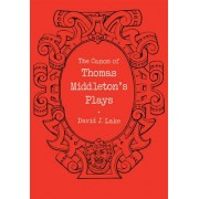 The Canon of Thomas Middleton's Plays by David J. Lake