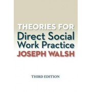Theories for Direct Social Work Practice (Book Only) by Professor Joseph Walsh