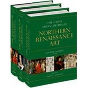 The Grove Encyclopedia of Northern Renaissance Art by Gordon Campbell