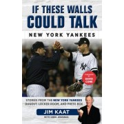If These Walls Could Talk: New York Yankees by Jim Kaat
