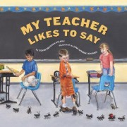 My Teacher Likes to Say by Denise Brennan-Nelson