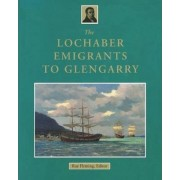 The Lochaber Emigrants to Glengarry by R. B. Fleming