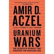 Uranium Wars by Amir D. Azcel