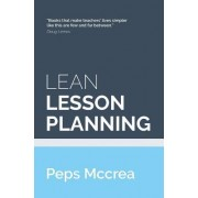Lean Lesson Planning: A Practical Approach to Doing Less and Achieving More in the Classroom