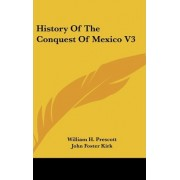 History of the Conquest of Mexico V3 by William H Prescott