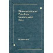 Bioremediation of Petroleum Contaminated Sites by Eve Riser-Roberts