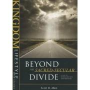 Beyond the Sacred-Secular Divide by Scott D Allen