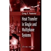 Heat Transfer in Single and Multiphase Systems by Greg F. Naterer