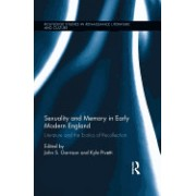 Sexuality and Memory in Early Modern England: Literature and the Erotics of Recollection