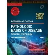 Robbins & Cotran Pathologic Basis of Disease - General Pathology: Vol 1 by Vinay Kumar