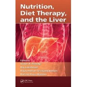 Nutrition, Diet Therapy, and the Liver by Victor R. Preedy