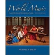 World Music: Traditions and Transformations by Michael B. Bakan