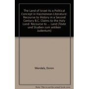 The Land of Israel as a Political Concept in Hasmonean Literature by Doron Mendels