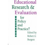 Education Research and Evaluation: for Policy and Practice? by Robert G. Burgess