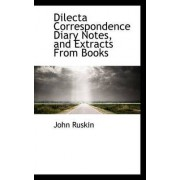 Dilecta Correspondence Diary Notes, and Extracts from Books by John Ruskin
