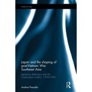 Japan and the Shaping of Post-Vietnam War Southeast Asia: Japanese Diplomacy and the Cambodian Conflict, 1978-1993