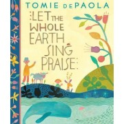 Let the Whole Earth Sing Praise by Tomie DePaola
