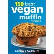 150 Best Vegan Muffin Recipes by Camilla V. Saulsbury