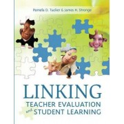 Linking Teacher Evaluation and Student Learning by Pamela D Tucker