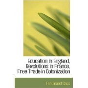 Education in England, Revolutions in France, Free Trade in Colonization by Ferdinand Gasc
