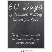 60 Days of Creative Writing Ideas for Kids by Kjs Creations