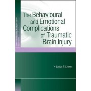 The Behavioural and Emotional Complications of Traumatic Brain Injury by Simon F. Crowe