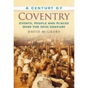 A Century of Coventry by David McGrory