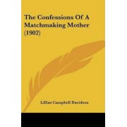The Confessions of a Matchmaking Mother (1902) by Lillias Campbell Davidson