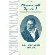 Schopenhauer: Manuscript Remains: Early Manuscripts (184-1818) v. 1 by Arthur Schopenhauer