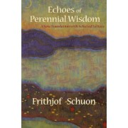 Echoes of Perennial Wisdom by Frithjof Schuon
