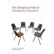 The Dangerous Rise of Therapeutic Education by Kathryn Ecclestone