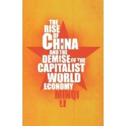 The Rise of China and the Demise of the Capitalist World Economy by Minqi Li
