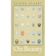 On Beauty and Being Just by Elaine Scarry