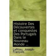 Histoire Des D Couvertes Et Conquestes Des Portugais Dans Le Nouveau Monde .. by Lafitau Joseph-Franois