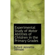 Experimental Study of Motor Abilities of Children in the Primary Grades by Buford Jennette Johnson