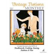 Vintage Notions Monthly - Issue 4: A Guide Devoted to the Love of Needlework, Cooking, Sewing, Fasion & Fun