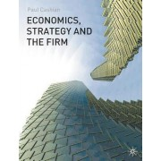 Economics, Strategy and the Firm by Paul Cashian