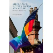 Middle-Aged Gay Men, Ageing and Ageism: Over the Rainbow?
