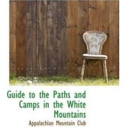 Guide to the Paths and Camps in the White Mountains by Appalachian Mountain Club