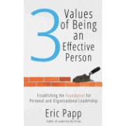 3 Values of Being an Effective Person: Establishing the Foundation for Personal and Organizational Leadership