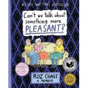 Can't We Talk About Something More Pleasant? by Roz Chast