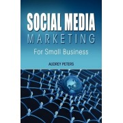 Social Media Marketing for Small Business by Audrey Peters