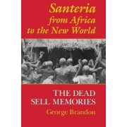 Santeria from Africa to the New World by George Brandon