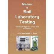 Manual of Soil Laboratory Testing: Effective Stress Tests III by K. H. Head