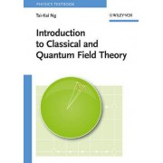 Introduction to Classical and Quantum Field Theory by Tai-Kai Ng