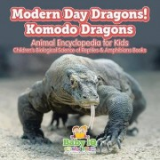 Modern Day Dragons! Komodo Dragons - Animal Encyclopedia for Kids - Children's Biological Science of Reptiles & Amphibians Books by Baby Iq Builder Books