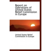 Report on Operations of United States Relief Commission in Europe by Unit States Relief Commission in Europe